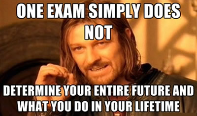 One exam simply does not determine your entire future and what you do in your lifetime